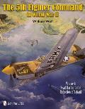 The 5th Fighter Command in World War II: Vol.1: Pearl Harbor to the Reduction of Rabaul
