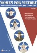 Women for Victory: American Servicewomen in World War II History and Uniforms Series - Volume 1