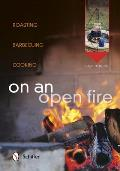 On an Open Fire Barbecuing Roasting Cooking