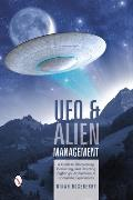 UFO & Alien Management: A Guide to Discovering, Evaluating, and Directing Sightings, Abductions, & Contactee Experiences