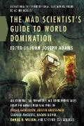 Mad Scientists Guide to World Domination All Original All Nefarious All Conquering Tales from the Megalomaniacal Pens of Diana Gabaldon Austin Grossman Seanan McGuire Naomi Novik Daniel H Wilson & 17 Other Evil Geniuses