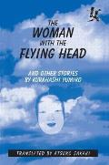 Woman with the Flying Head & Other Stories by Kurahashi Yumiko