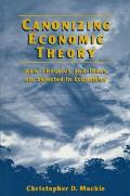 Canonizing Economic Theory: How Theories and Ideas Are Selected in Economics: How Theories and Ideas Are Selected in Economics
