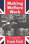 Making Welfare Work: Reconstructing Welfare for the Millennium