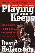 Playing for Keeps Michael Jordan & the World He Made