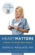 Heart Matters: A Memoir of a Female Heart Surgeon