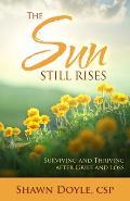 Sun Still Rises Surviving & Thriving After Grief & Loss