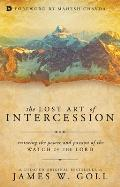 Lost Art of Intercession: Restoring the Power and Passion of the Watch of the Lord