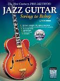 The 21st Century Pro Method: Jazz Guitar -- Swing to Bebop, Book & CD [With CD]