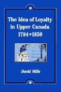The Idea of Loyalty in Upper Canada, 1784-1850