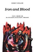 Iron and Blood: Civil Wars in Sixteenth-Century France