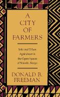 A City of Farmers: Informal Urban Agriculture in the Open Spaces of Nairobi, Kenya