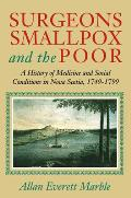 Surgeons, Smallpox, and the Poor: A History of Medicine and Social Conditions in Nova Scotia, 1749-1799