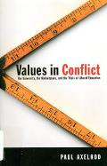 Values in Conflict: The University, the Marketplace, and the Trials of Liberal Education