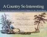 A Country So Interesting: The Hudson's Bay Company and Two Centuries of Mapping, 1670-1870