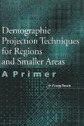 Demographic Projection Techniques for Regions and Smaller Areas: A Primer