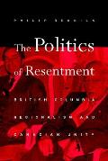 The Politics of Resentment: British Columbia Regionalism and Canadian Unity