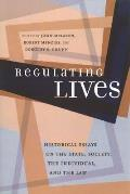 Regulating Lives: Historical Essays on the State, Society, the Individual, and the Law