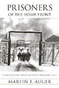 Prisoners of the Home Front: German POWs and Enemy Aliens in Southern Quebec, 1940-46