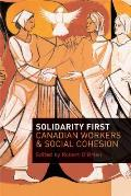 Solidarity first; Canadian workers and social cohesion