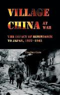 Village China at War: The Impact of Resistance to Japan, 1937-1945