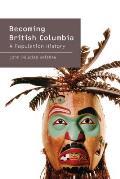 Becoming British Columbia: A Population History of British Columbia