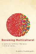 Becoming multicultural; immigration and the politics of membership in Canada and Germany
