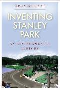 Inventing Stanley Park An Environmental History