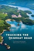Tracking the Great Bear How Environmentalists Recreated British Columbias Coastal Rainforest