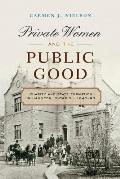 Private Women and the Public Good: Charity and State Formation in Hamilton, Ontario, 1846-93