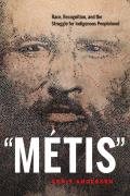 Metis: Race, Recognition, and the Struggle for Indigenous Peoplehood