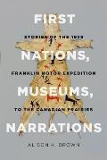 First Nations, Museums, Narrations: Stories of the 1929 Franklin Motor Expedition to the Canadian Prairies