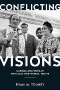 Conflicting Visions: Canada and India in the Cold War World, 1946-76