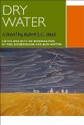 Dry Water: A Novel by Robert J.C. Stead