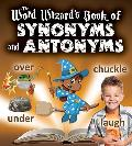 The Word Wizard's Book of Synonyms and Antonyms