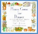 Please Come For Dinner 12 Easy & Elegant Menus For Busy Cooks