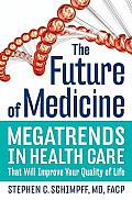 Future of Medicine Megatrends in Health Care That Will Improve Your Quality of Life