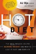 The Hot Diet: The Real Reason You're Gaining Weight . . . and How to Lose It Fast and Forever