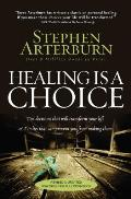 Healing Is a Choice 10 Decisions That Will Transform Your Life & 10 Lies That Can Prevent You from Making Them