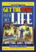 How to Get the Bible Into My Life: Putting God's Word Into Action
