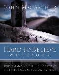 Hard to Believe Workbook: Understanding the High Cost and Infinite Value of Following Jesue