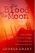 Blood Of The Moon Understanding The Historic Struggle Between Islam & Western Civilization