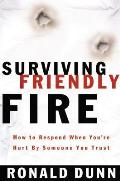 Surviving Friendly Fire: How to Respond When You're Hurt by Someone You Trust
