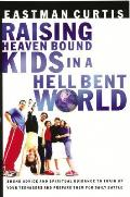 Raising Heaven-Bound Kids in a Hell-Bent World