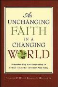 An unchanging faith in a changing world :understanding and responding to critical issues that Christians face today