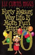 Forty Reasons Why Life Is More Fun After