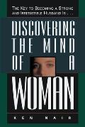 Discovering the Mind of a Woman the Key to Becoming a Strong & Irresistable Husband Is