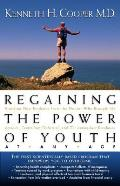 Regaining the Power of Youth at Any Age: Startling New Evidence from the Doctor Who Brought Us Aerobics, Controlling Cholesterol and the Antioxidant R