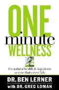 One Minute Wellness: The Natural Health and Happiness System That Never Fails