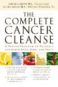 Complete Cancer Cleanse A Proven Program to Detoxify & Renew Body Mind & Spirit